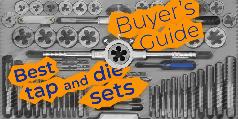 7 Best Tap and Die Sets — Buyer's Guide (2021)