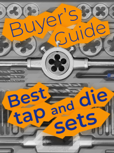 Best Tap and Die Sets — Buyer's Guide